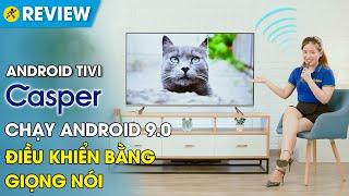Android Tivi Casper: đẹp, giá ngon, thông minh, chuẩn hàng Thái Lan (UG6000)• Điện máy XANH