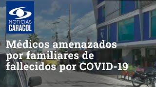 Tres médicos denuncian amenazas presuntamente por familiares de fallecidos por COVID-19