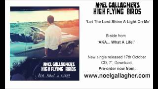 Watch Noel Gallaghers High Flying Birds Let The Lord Shine A Light On Me video