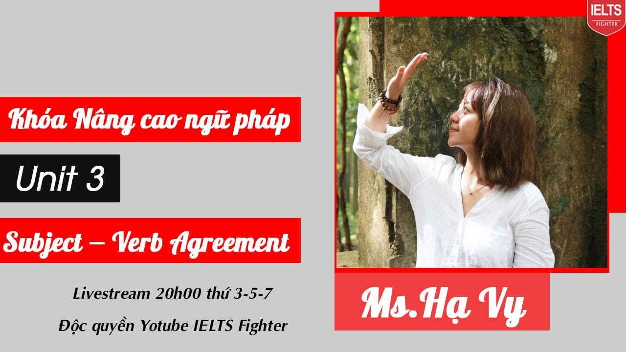 [LIVESTREAM] Khóa Nâng cao Ngữ pháp IELTS: Unit 3 – Subject – Verb Agreement| IELTS FIGHTER