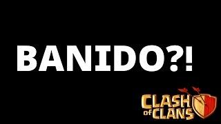CLASH OF CLANS FOI BANIDO?!