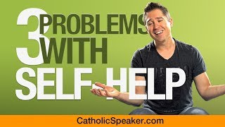 Three Problems With Self-Help (Catholic Beliefs)