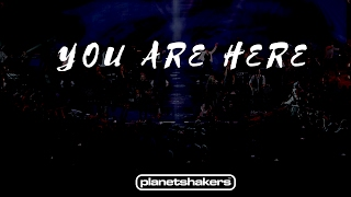 Video You Are Here - Planetshakers (2017) download MP3, 3GP, MP4, WEBM, AVI, FLV Agustus 2017