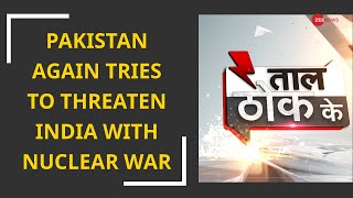 Taal Thok Ke: Pakistan minister gives nuclear threat after Indian Army hits terror camps, army posts