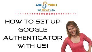 How To Set Up Google Authenticator with USI-Tech