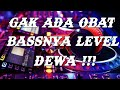 GAK ADA OBAT BASS NYA LEVEL DEWA!!!DJ DUGEM FULL BASS 2020