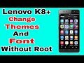 Lenovo K8 Plus Change Themes And Font Without Root   K8 Plus Oreo Update Change Themes And Font