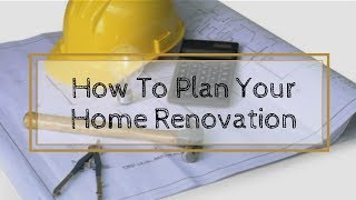 HOME RENOVATION PLANNING (TO AVOID UNNECESSARY DELAYS AND DRAMA)