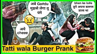 BURGER PRANK ( टट्टी वाला बर्गर )ON GIRL'S GONE WRONG | TATTI BURGER PRANK IN INDIA | KARAN KOTNALA