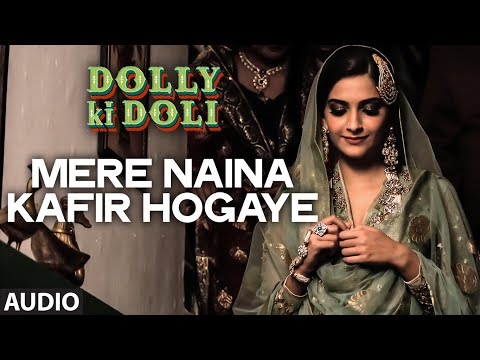 'Mere Naina Kafir Hogaye' FULL AUDIO Song | Dolly Ki Doli | T-series