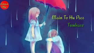 💕Female Love What'sapp Status💕!! Koi Aur Nahi To Kya Hai Main To Hu Pass Tumhare