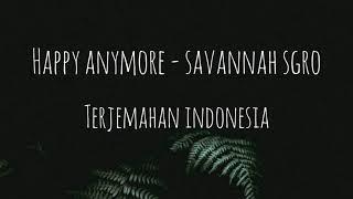 Savannah Sgro - Happy Anymore | Lirik Terjemahan Indonesia