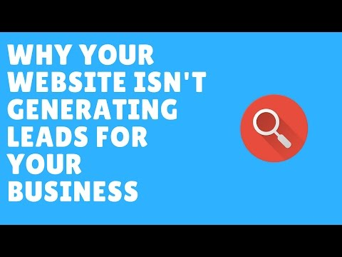 Why Your Website Isn't Generating Leads For Your Business
