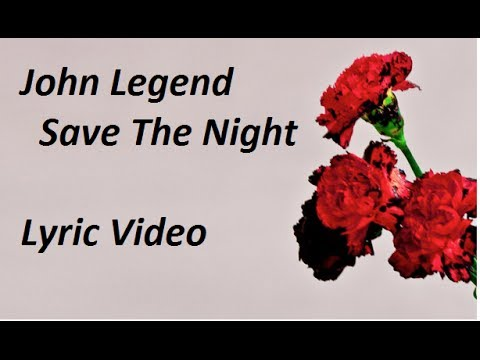 John Legend - Save The Night Lyric Video