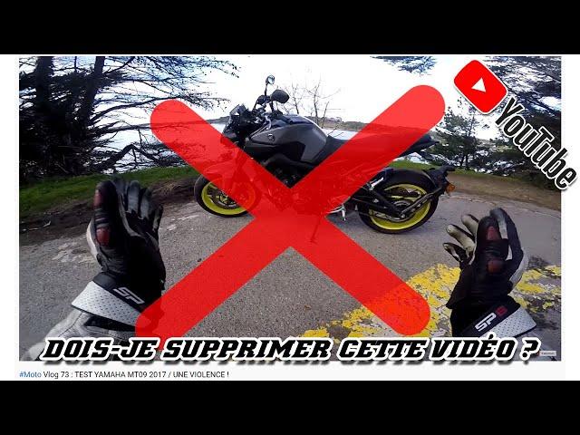 DOIS-JE SUPPRIMER CETTE VIDEO ? ( MT-09?)