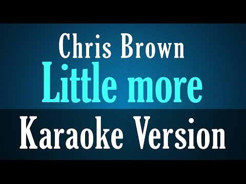 Chris Brown - Little more Instrumental Karaoke Lyrics