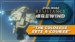 Star Wars Resistance Rewind #1.22 | The Colossus Sets A Course