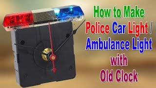 How to Make a Flashing Ambulance / Police Car Light with an Old Clock at Home