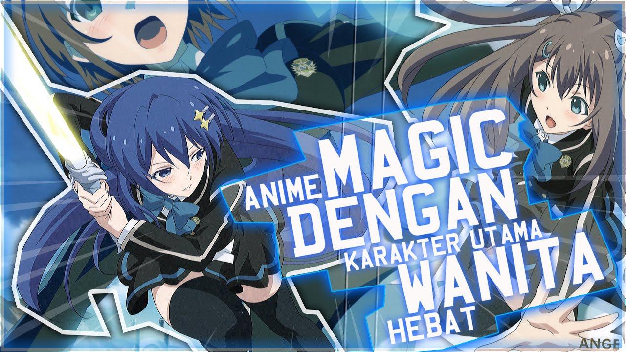8 Anime Magic Dengan Karakter Utama Nya Wanita Yang Memiliki Kekuatan Sihir Hebat