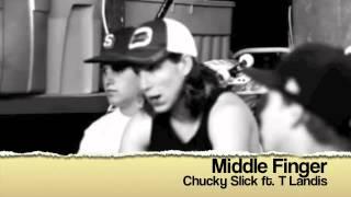 Chucky Slick ft. T Landis- Middle Finger (Ignorance is Bliss)
