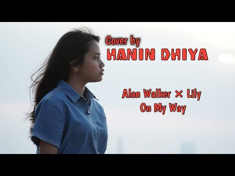 alan-walker-x-lily---on-my-way-(-cover-hanin-dhiya-lirik-)
