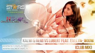 Kalwi & Remi vs Lubert feat. Evelyn - Woow (Club Mix)