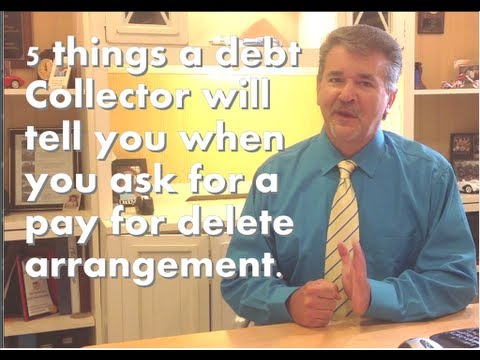 """5 things a debt collector will tell you when you ask for a """"pay for delete""""  agreement"""