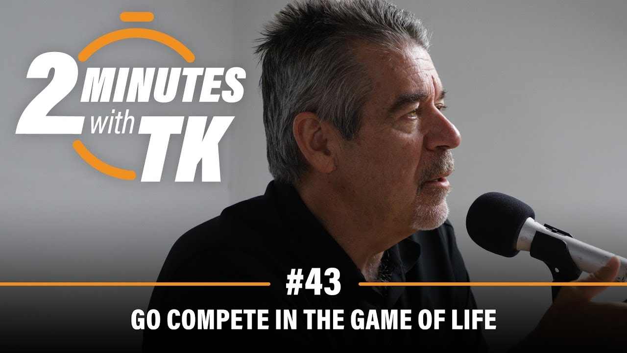 2 Minutes with TK #43: Go Compete in the Game of Life