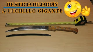 SERRUCHO DE JARDÍN TRANSFORMADO EN CUCHILLO MACHETE - GARDEN SAW TRANSFORMED IN KNIFE MACHETE