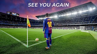 THANK YOU, LIONEL MESSI - \See You Again\ (2003-2020)