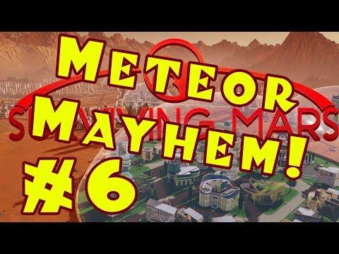 Surviving Mars: METEOR MAYHEM Let's Play -- Part 6