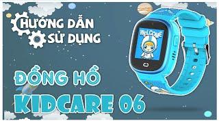 Hướng dẫn sử dụng Đồng hồ định vị trẻ em Kidcare 06