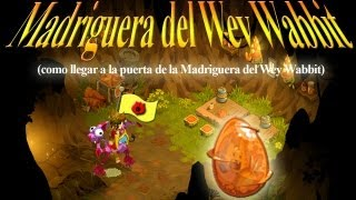 Repeat youtube video Guia-Camino ir a Madriguera Wey Wabbit (v-2.14) - ¡Por el Dofus Zanahowia! - Gremio Darksoul Alma