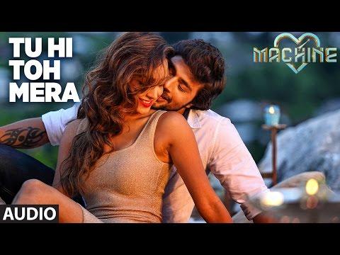 Tu Hi Toh Mera Full Audio Song | Machine |...