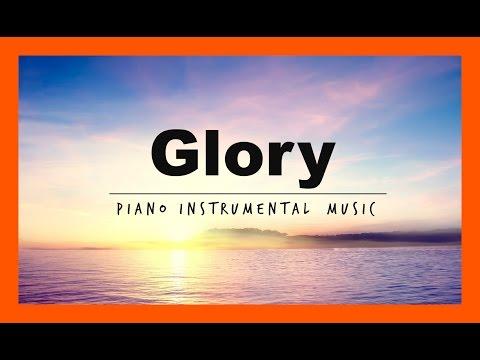 早晨最甦醒的鋼琴純音樂,聽了渾身舒服的天堂旋律 ! GLORY || Piano Instrumental Music