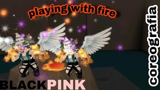 BLACKPINK-Playing with fire. Roblox