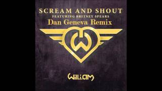Will.i.am feat. Britney Spears - Scream and Shout (Dan Geneva Exclusive Remix)