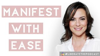 Liberate The Podcast! Manifesting With Ease