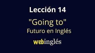 14 Futuro -  Going To - Cómo Expresar Futuro en Inglés