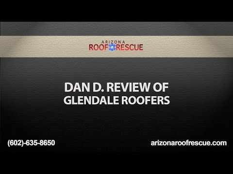 Dan D. Review of Glendale Roofers | Arizona Roof Rescue