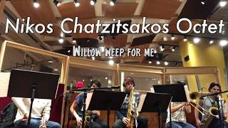 Willow weep for me - Nikos Chatzitsakos Octet