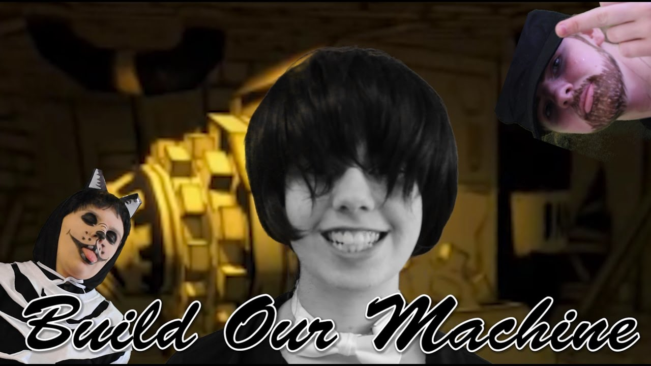 Bendy And The Ink Machine Song Build Our Machine Original Song
