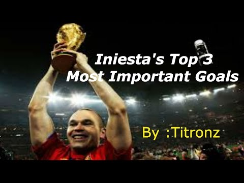 Iniesta Top 3 Most Important Goals
