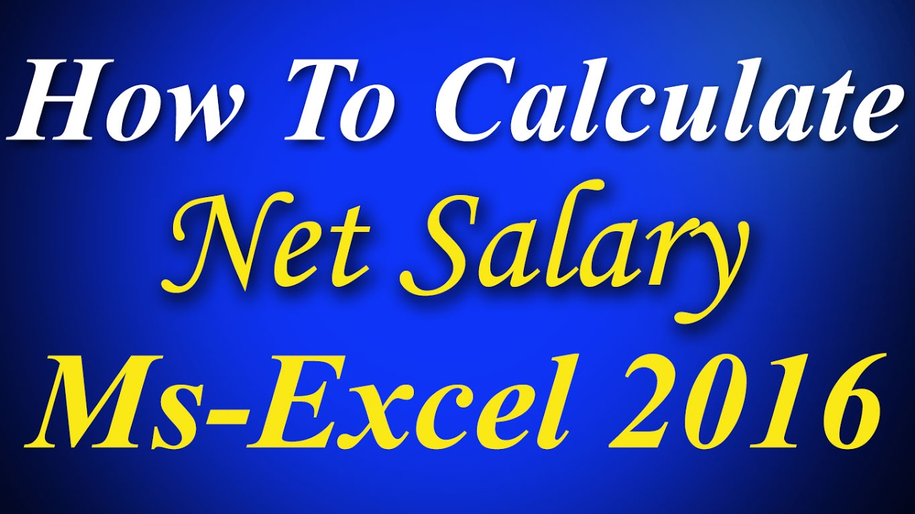 how to calculate net salary in excel 2016 how to calculate net salary in excel 2016
