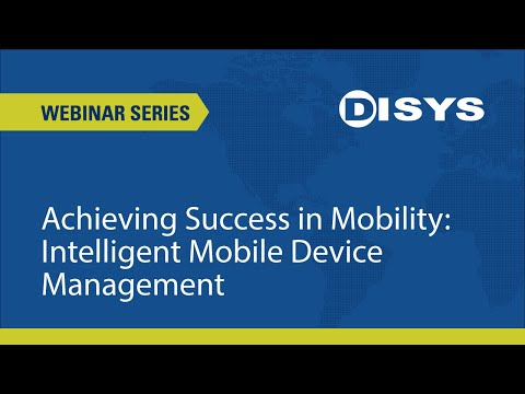 Webinar: Achieving Success in Mobility - Intelligent Mobile Device Management