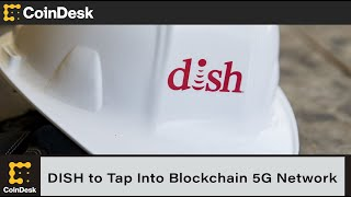DISH to Tap Into Blockchain-Based Helium 5G Network