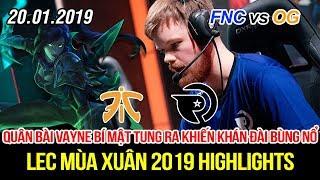 [LEC 2019] FNC vs OG Highlights   Vayne đi Mid cấm đối thủ chơi game, Fnatic bị cái nồi gì thế?