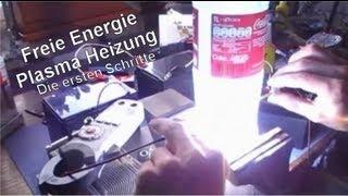 Freie Energie Plasmaheizung - Die ersten Schritte (komplett)