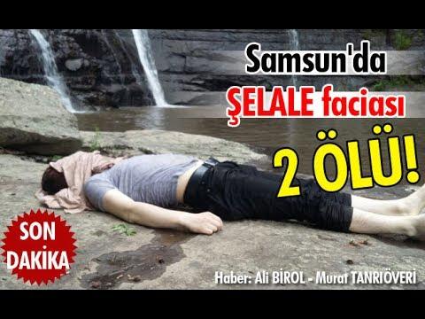 Samsun'da Şelale Faciası: 2 ölü!