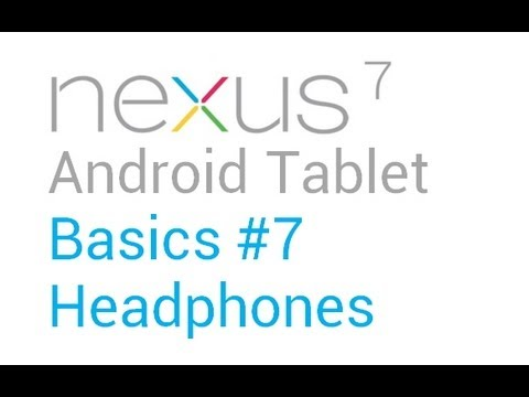 Google Nexus 7 Tips - Basics: #7 Plugging in Headphones